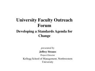 University Faculty Outreach Forum Developing a Standards Agenda for Change