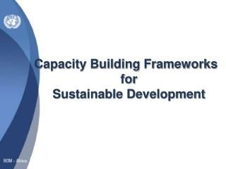 Capacity Building Frameworks  for  Sustainable Development