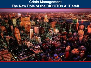 Crisis Management  The New Role of the CIO/CTOs & IT staff