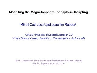 Modelling the Magnetosphere-Ionosphere Coupling Mihail Codrescu 1  and Joachim Raeder 2