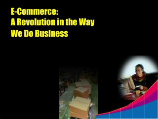 E-Commerce:  A Revolution in the Way We Do Business