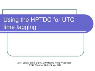 Using the HPTDC for UTC time tagging