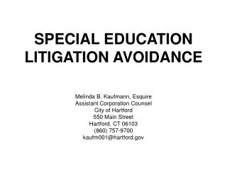 SPECIAL EDUCATION 	LITIGATION AVOIDANCE Melinda B. Kaufmann, Esquire Assistant Corporation Counsel