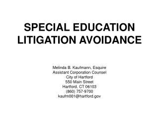 SPECIAL EDUCATION LITIGATION AVOIDANCE Melinda B. Kaufmann, Esquire Assistant Corporation Counsel