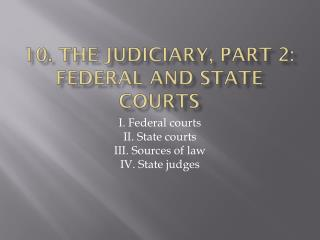 10. The  judiciary , part 2:  federal  and state courts