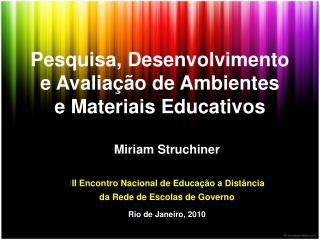 Pesquisa, Desenvolvimento e Avalia��o de Ambientes  e Materiais Educativos