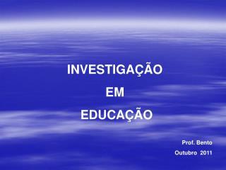 INVESTIGA  O  EM  EDUCA  O