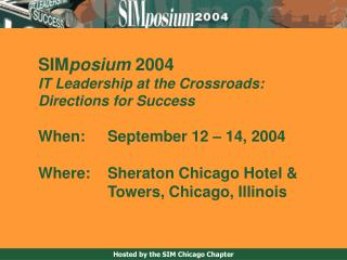 SIM posium  2004 IT Leadership at the Crossroads: Directions for Success