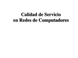 Calidad de Servicio en Redes de Computadores