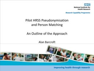 Pilot HRSS Pseudonymisation and Person Matching An Outline of the Approach Alan Barcroft