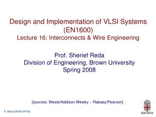 Design and Implementation of VLSI Systems (EN1600) Lecture 16: Interconnects & Wire Engineering
