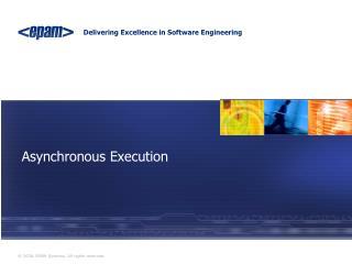 Asynchronous Execution