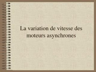 La variation de vitesse des moteurs asynchrones