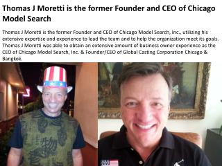 Thomas J Moretti is the former Founder and CEO of Chicago Mo