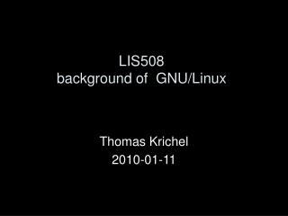 LIS508 background of  GNU/Linux