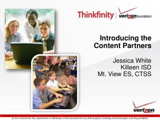 Introducing the Content Partners Jessica White Killeen ISD Mt. View ES, CTSS