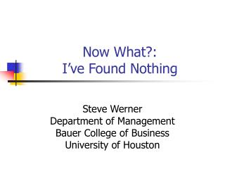 Now What?:  I�ve Found Nothing