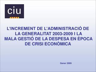 L'INCREMENT DE L'ADMINISTRACIÓ DE  LA GENERALITAT 2003-2009 I LA