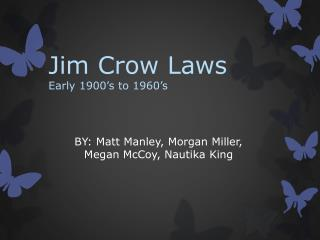 Jim Crow Laws Early 1900's to 1960's