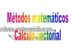 Métodos matemáticos Cálculo vectorial