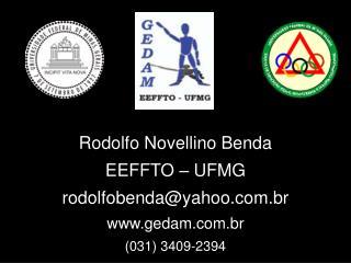 Rodolfo Novellino Benda EEFFTO – UFMG rodolfobenda@yahoo.br gedam.br (031) 3409-2394