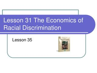 Lesson 31 The Economics of Racial Discrimination