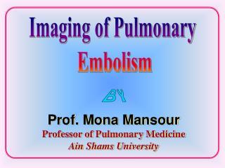 Prof. Mona Mansour Professor of Pulmonary Medicine  Ain Shams University