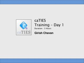 caTIES  Training – Day 1 Duration : 3 Hours