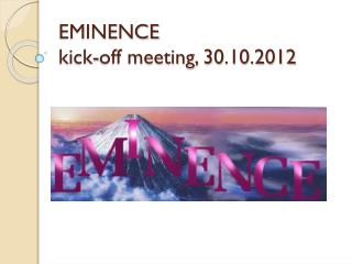 EMINENCE  kick-off meeting,  30 .10.2012
