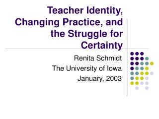Teacher Identity, Changing Practice, and the Struggle for Certainty