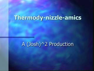 Thermody-nizzle-amics
