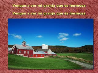 Vengan a ver mi granja que es hermosa Vengan a ver mi granja que es hermosa