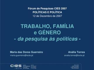 Fórum de Pesquisas CIES 2007  POLÍTICAS E POLÍTICA 12 de Dezembro de 2007