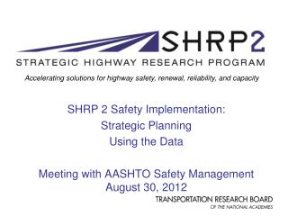 SHRP 2 Safety Implementation: Strategic Planning Using the Data