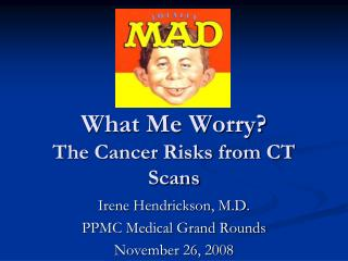 What Me Worry? The Cancer Risks from CT Scans
