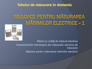 MIJLOACE PENTRU MASURAREA MARIMILOR ELECTRICE - 1