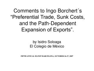 by Isidro Soloaga El Colegio de México FIFTH ANNUAL ELSNIT BARCELONA, OCTOBER 26-27, 2007