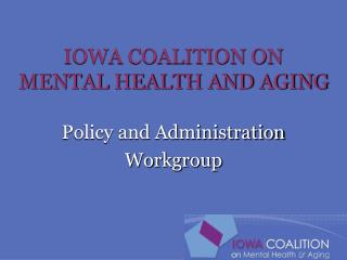 IOWA COALITION ON             MENTAL HEALTH AND AGING