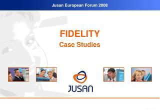 FIDELITY  Case Studies