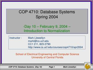 COP 4710: Database Systems Spring 2004 Day 10 – February 9, 2004 –  Introduction to Normalization