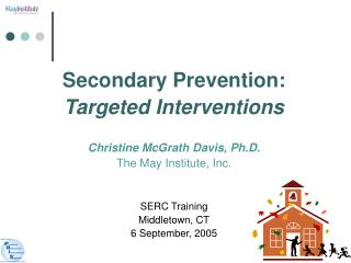 Secondary Prevention: Targeted Interventions Christine McGrath Davis, Ph.D.