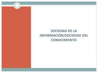 SOCIEDAD DE LA INFORMACI�N/SOCIEDAD DEL CONOCIMIENTO