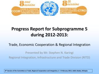 Presented by Mr. Stephen N. Karingi Regional Integration, Infrastructure and Trade Division (RITD)