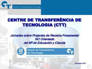 CENTRE DE TRANSFERÈNCIA DE  TECNOLOGIA (CTT) Jornades sobre Projectes de Recerca Fonamental