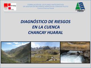 DIAGNÓSTICO DE  RIESGOS EN LA CUENCA CHANCAY HUARAL