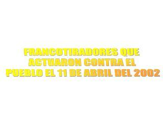 FRANCOTIRADORES QUE ACTUARON CONTRA EL PUEBLO EL 11 DE ABRIL DEL 2002