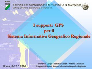 I supporti  GPS  per il Sistema Informativo Geografico Regionale