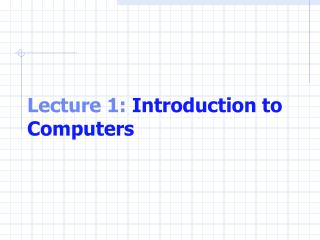 Lecture 1:  Introduction to Computers