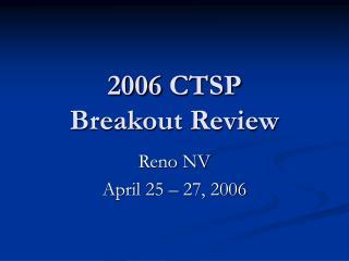 2006 CTSP  Breakout Review