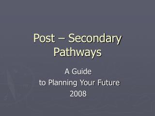 Post – Secondary Pathways